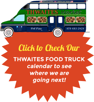 Coming Soon. Thwaites Market Food Truck. Check back for schedule and location.